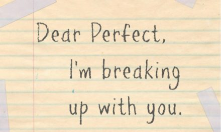 Dear Perfect, I'm breaking up with you